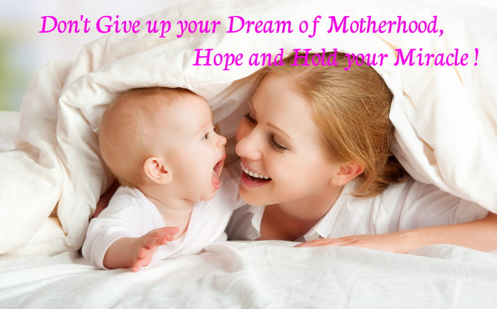Don't Give up your Dream of Motherhood, Hope and Hold your Miracle!
