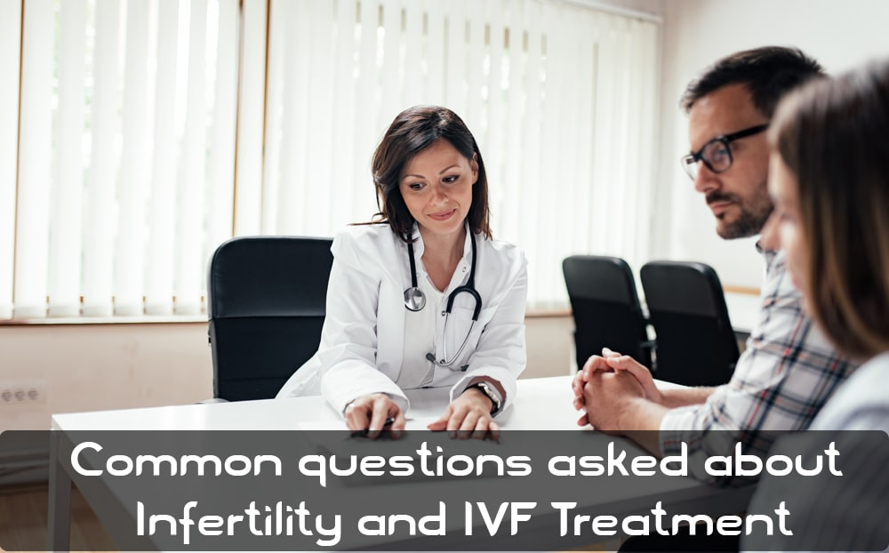 Common questions asked about Infertility and IVF Treatment